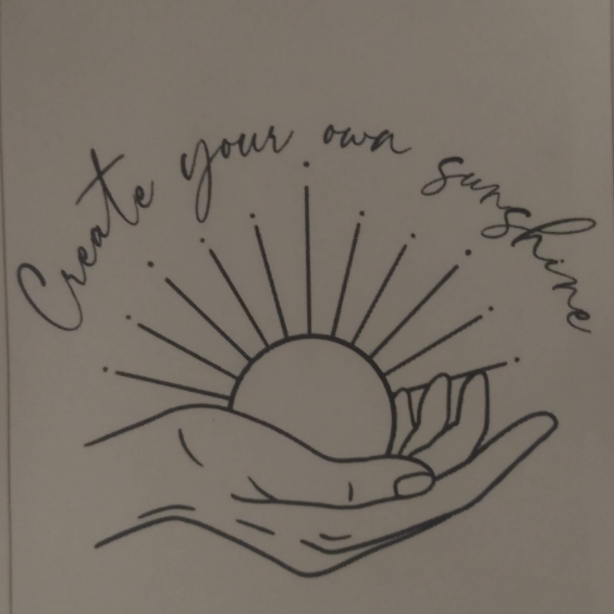 """My friend died a couple months ago and she had this tattooed on her arm.We both dealt with depression and now I find myself trying to """"create my own sunshine"""". thought of getting a tattoo to honor her, but I feel like it would be weird to get the same thing, but I'm not sure where to start.Thoughts?"""